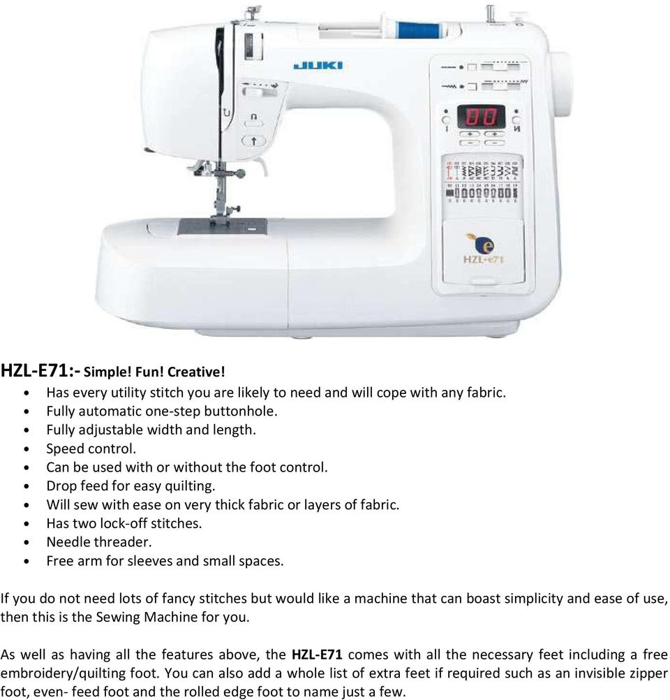 Free arm for sleeves and small spaces. If you do not need lots of fancy stitches but would like a machine that can boast simplicity and ease of use, then this is the Sewing Machine for you.
