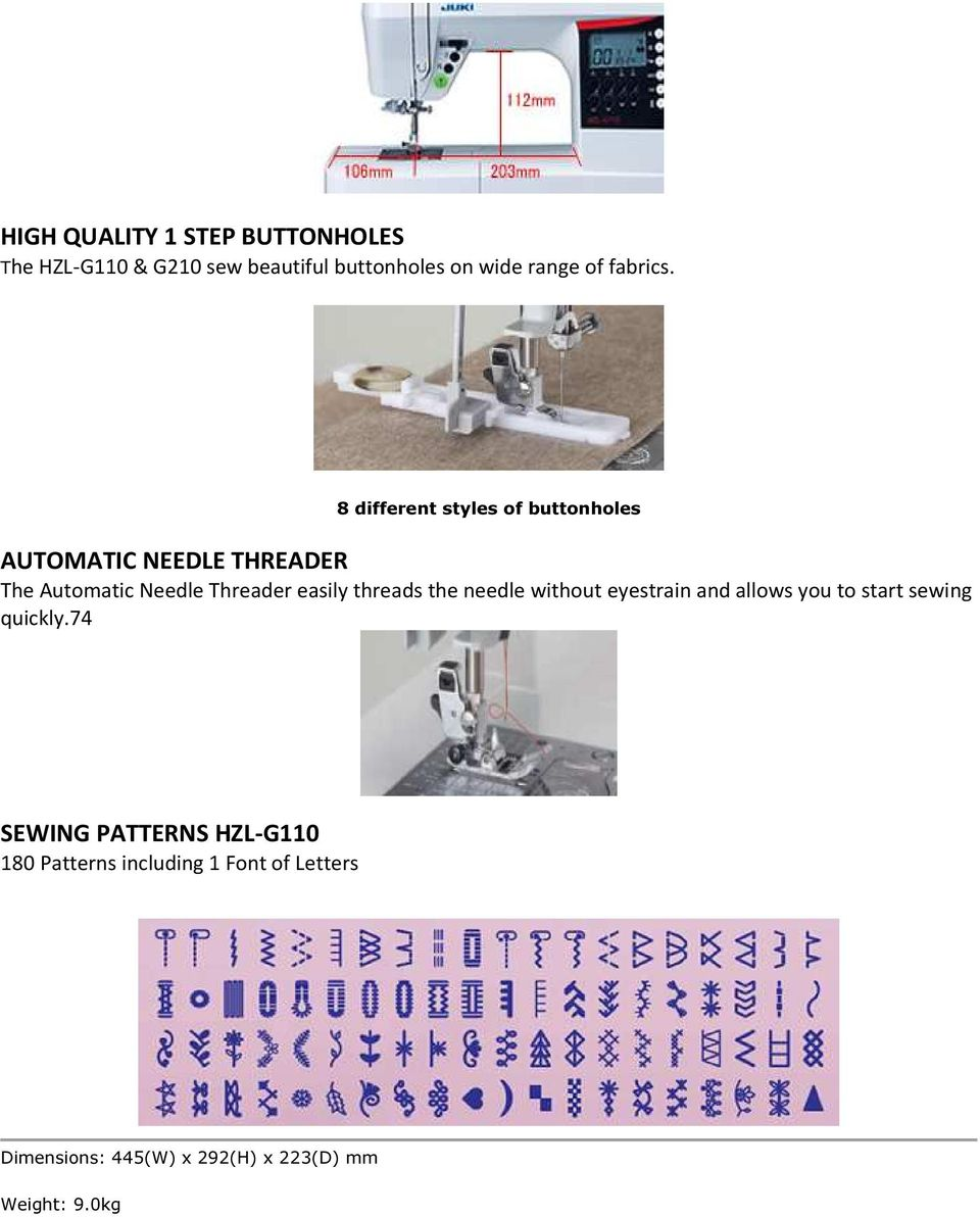 8 different styles of buttonholes AUTOMATIC NEEDLE THREADER The Automatic Needle Threader easily