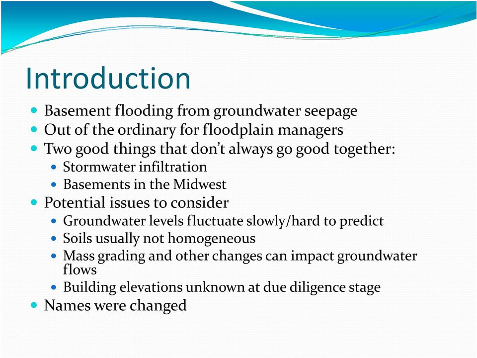 to consider Groundwater levels fluctuate slowly/hard to predict Soils usually not homogeneous Mass grading and