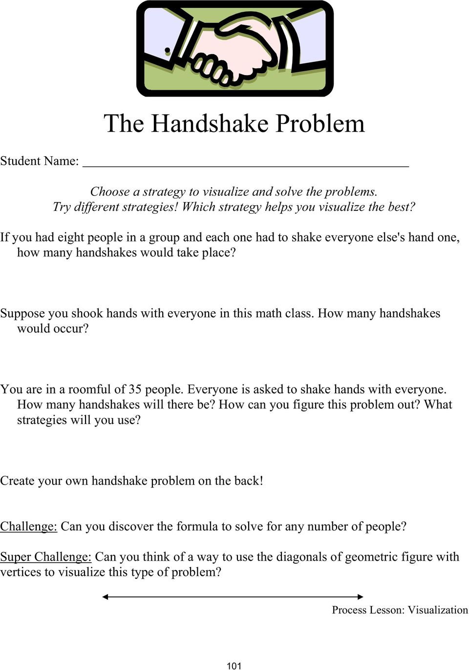 How many handshakes would occur? You are in a roomful of 35 people. Everyone is asked to shake hands with everyone. How many handshakes will there be? How can you figure this problem out?