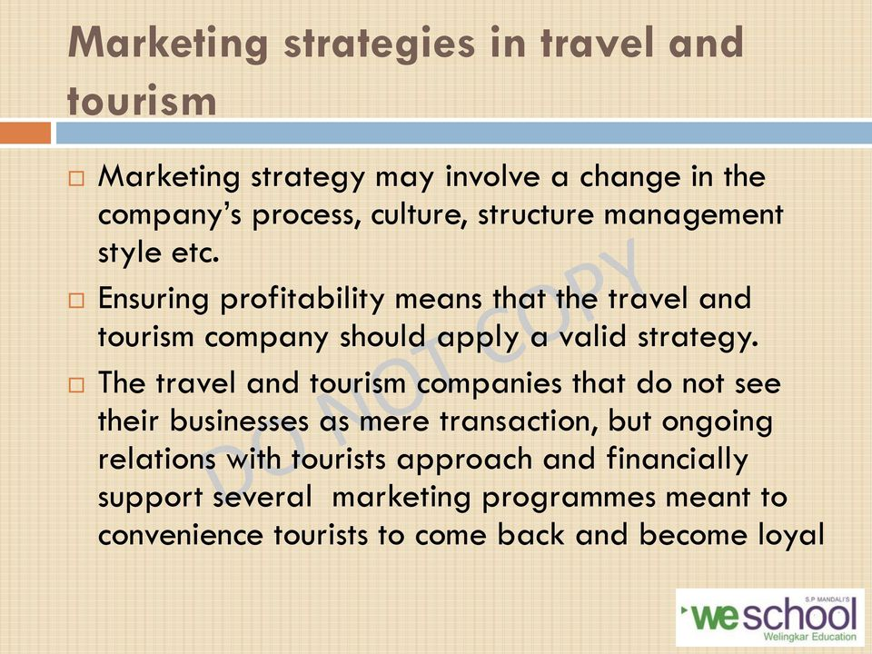 Ensuring profitability means that the travel and tourism company should apply a valid strategy.