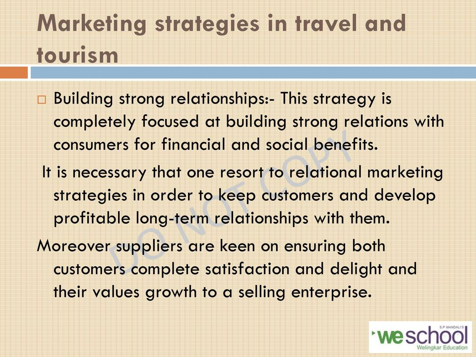 It is necessary that one resort to relational marketing strategies in order to keep customers and develop profitable