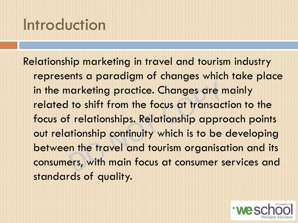 Changes are mainly related to shift from the focus at transaction to the focus of relationships.
