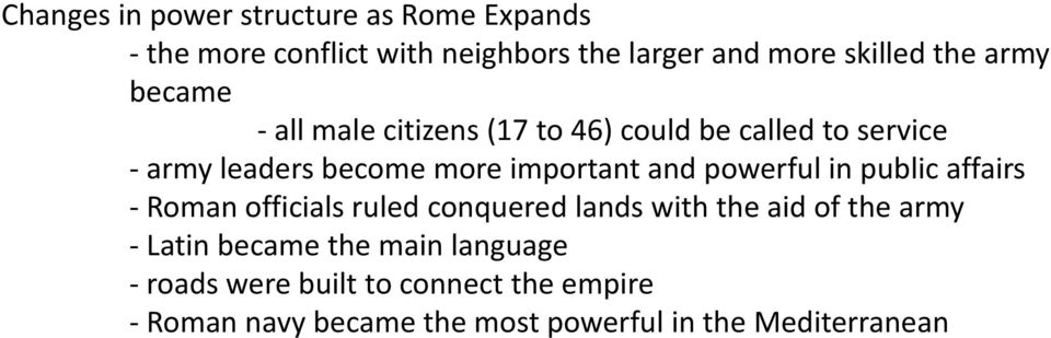 powerful in public affairs - Roman officials ruled conquered lands with the aid of the army - Latin became the