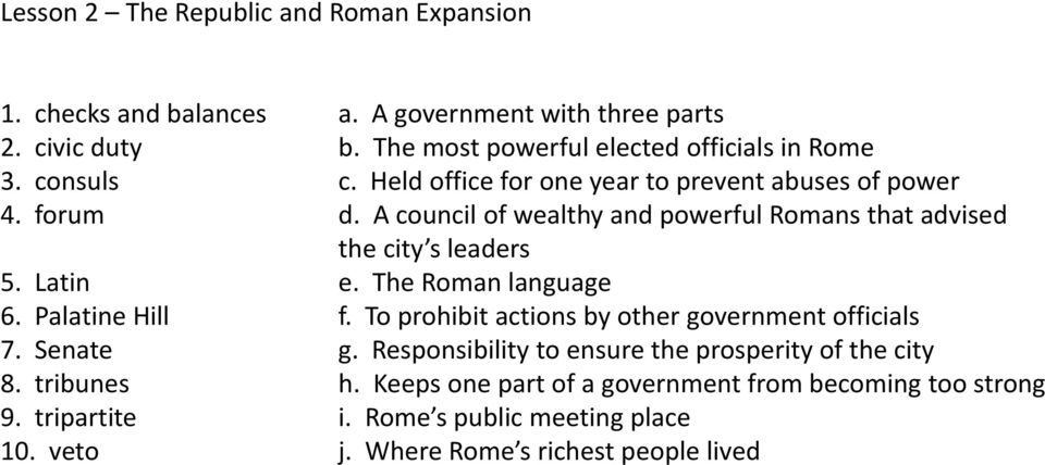 A council of wealthy and powerful Romans that advised the city s leaders 5. Latin e. The Roman language 6. Palatine Hill f.