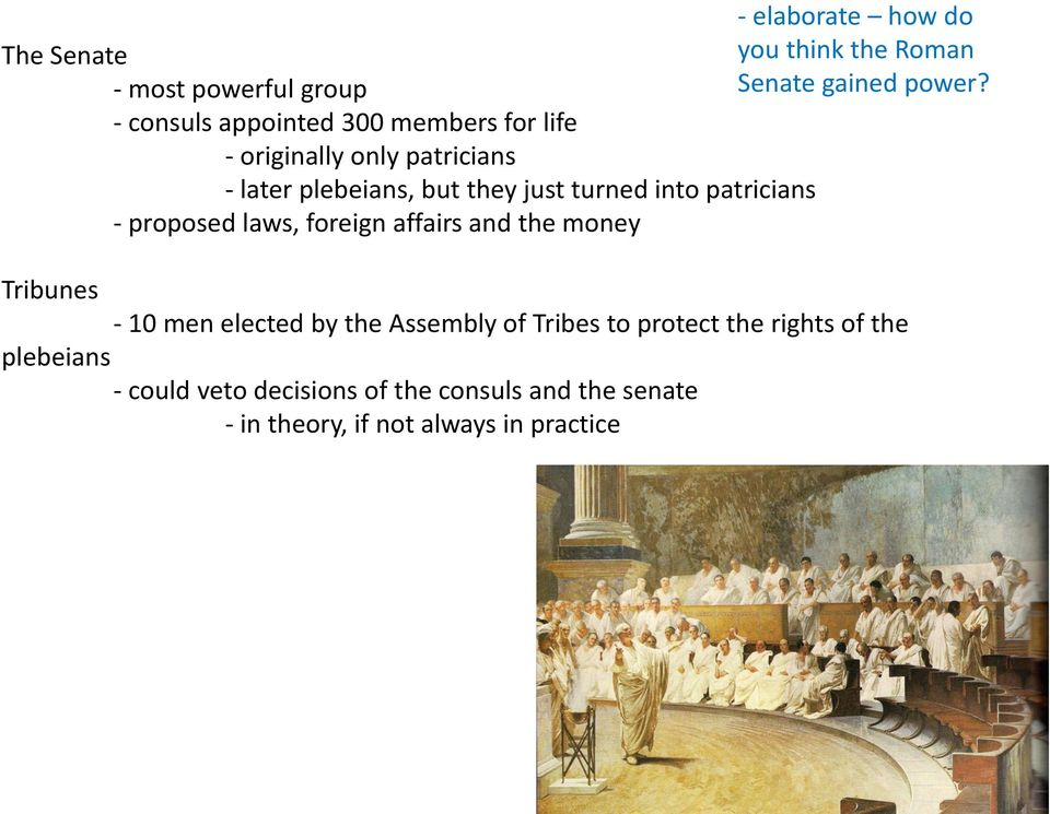 into patricians - proposed laws, foreign affairs and the money Tribunes - 10 men elected by the Assembly of