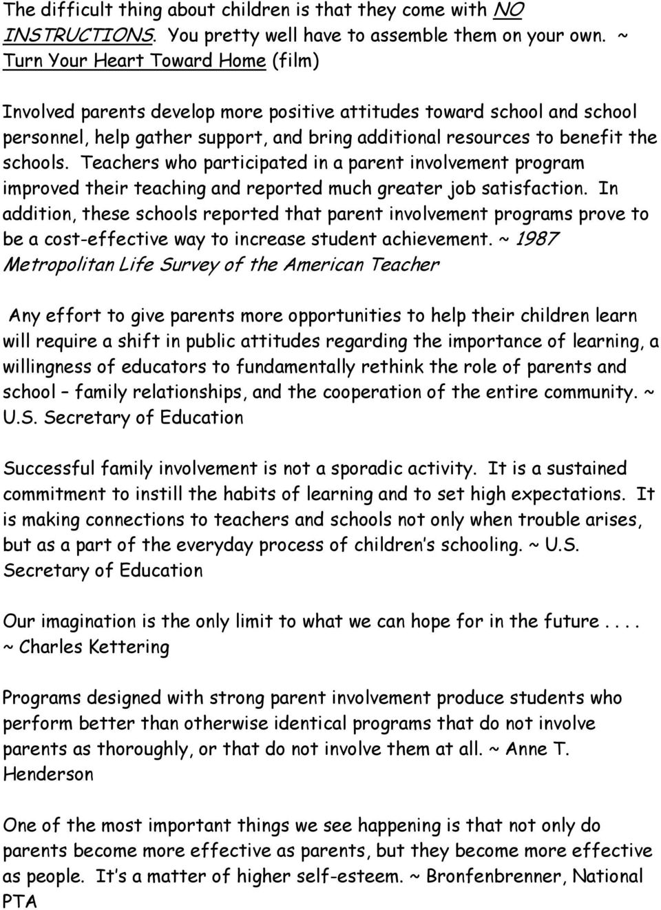 Teachers who participated in a parent involvement program improved their teaching and reported much greater job satisfaction.