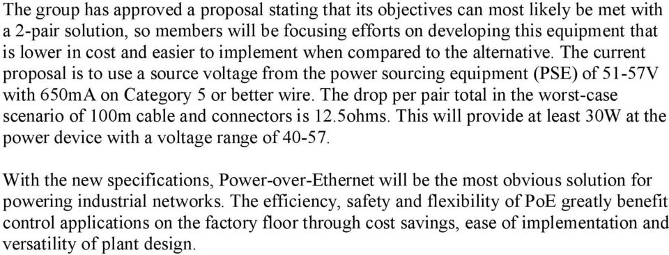 The drop per pair total in the worst-case scenario of 100m cable and connectors is 12.5ohms. This will provide at least 30W at the power device with a voltage range of 40-57.