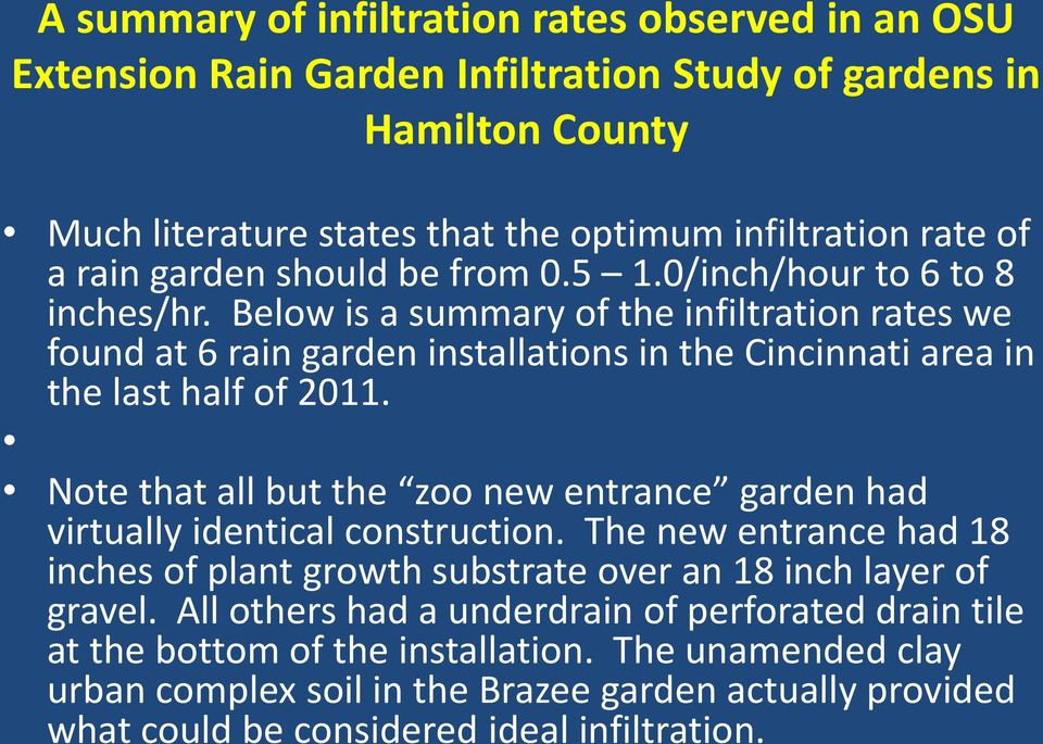 Below is a summary of the infiltration rates we found at 6 rain garden installations in the Cincinnati area in the last half of 2011.