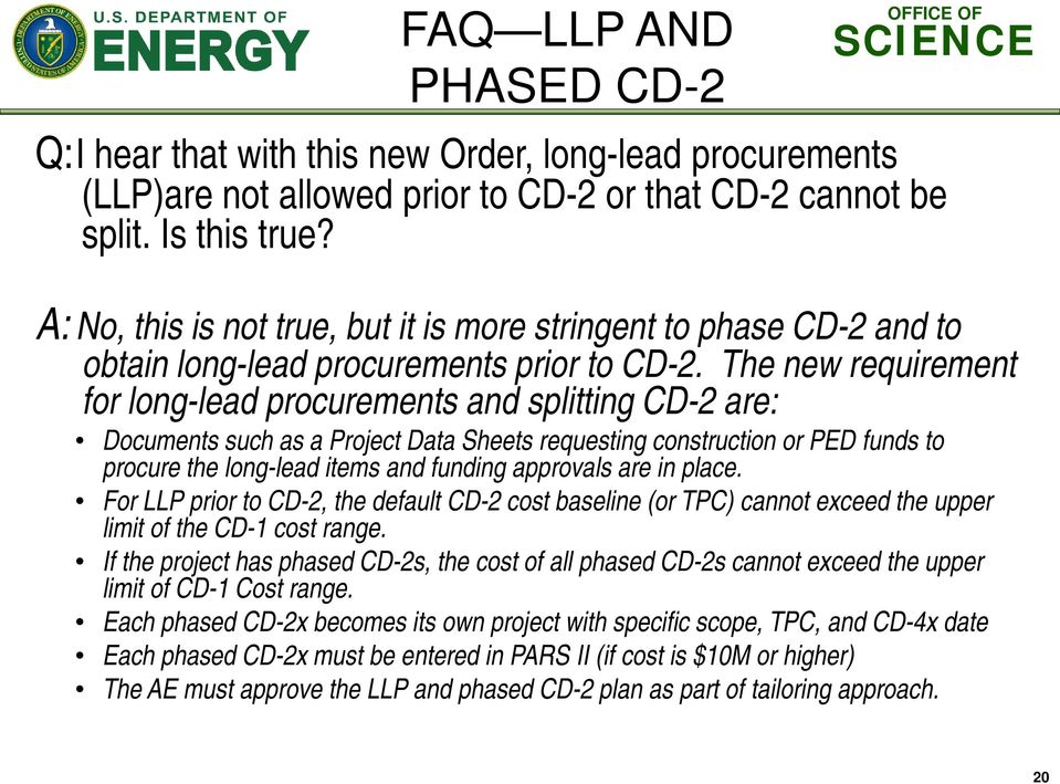 The new requirement for long-lead procurements and splitting CD-2 are: Documents such as a Project Data Sheets requesting construction or PED funds to procure the long-lead items and funding