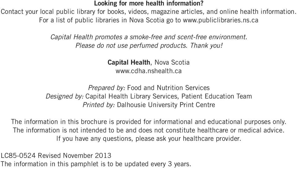 ca Prepared by: Food and Nutrition Services Designed by: Capital Health Library Services, Patient Education Team Printed by: Dalhousie University Print Centre The information in this brochure is