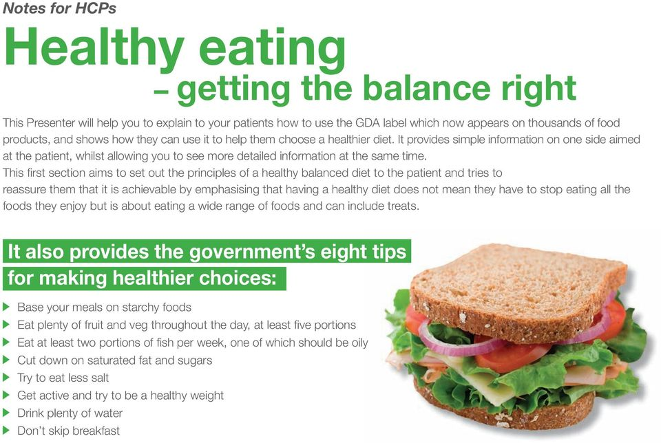 This fi rst section aims to set out the principles of a healthy balanced diet to the patient and tries to reassure them that it is achievable by emphasising that having a healthy diet does not mean