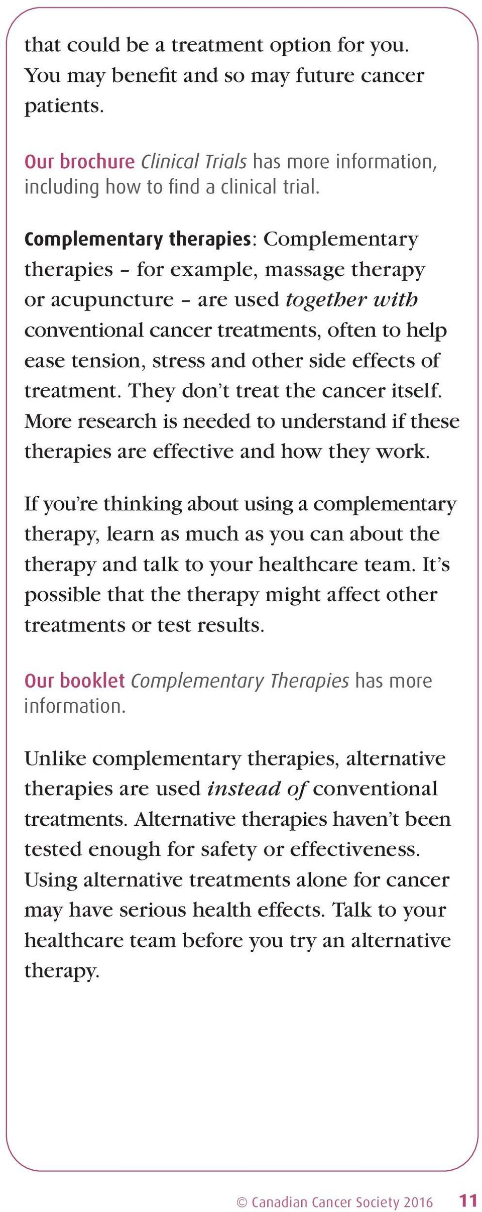 effects of treatment. They don t treat the cancer itself. More research is needed to understand if these therapies are effective and how they work.