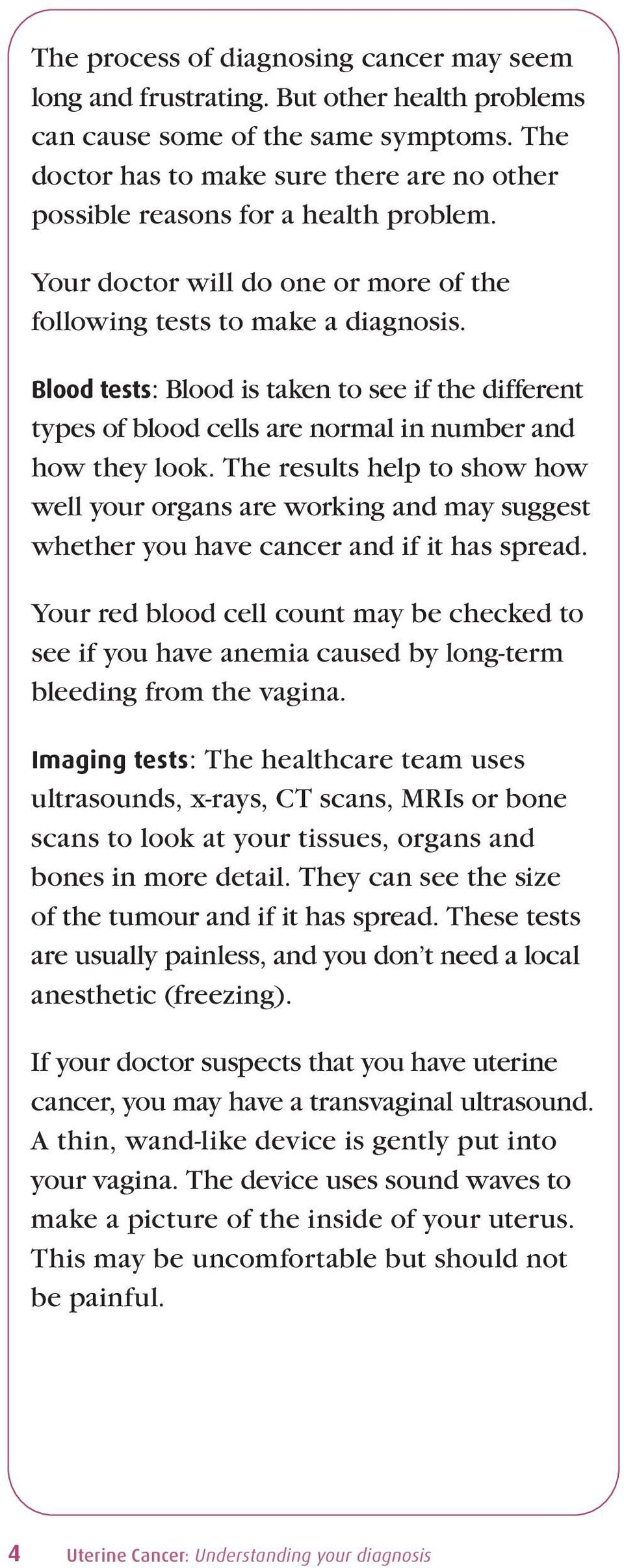 Blood tests: Blood is taken to see if the different types of blood cells are normal in number and how they look.