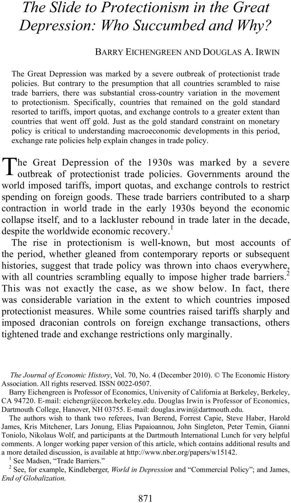 But contrary to the presumption that all countries scrambled to raise trade barriers, there was substantial cross-country variation in the movement to protectionism.