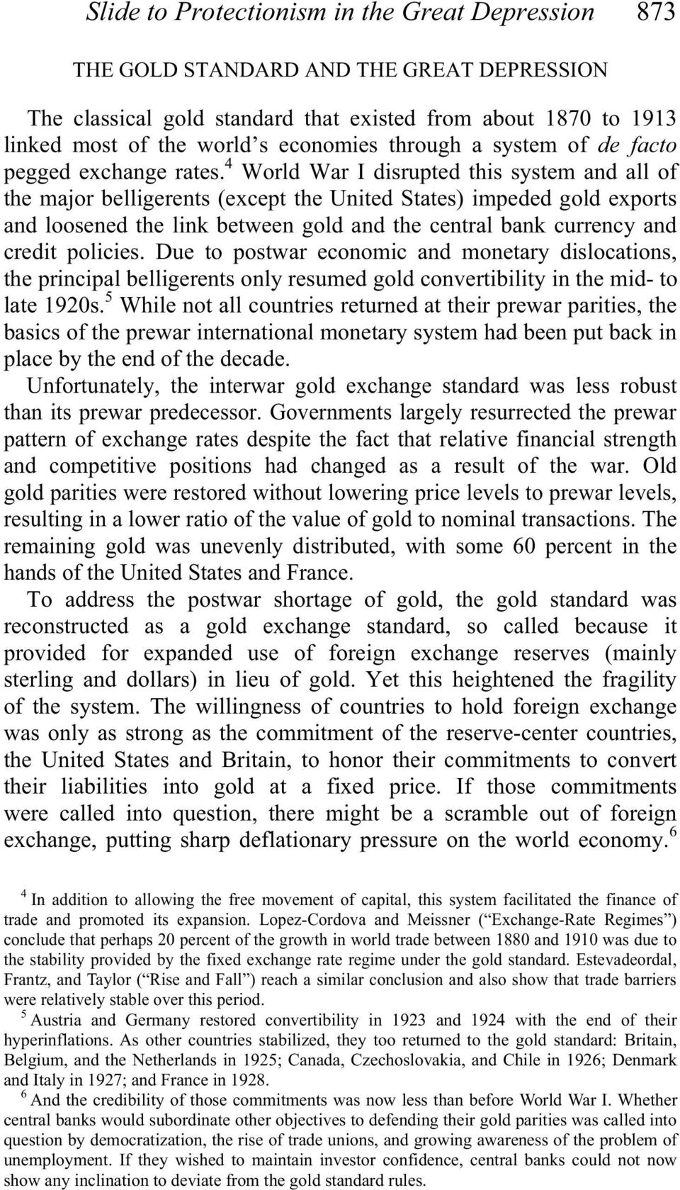 4 World War I disrupted this system and all of the major belligerents (except the United States) impeded gold exports and loosened the link between gold and the central bank currency and credit