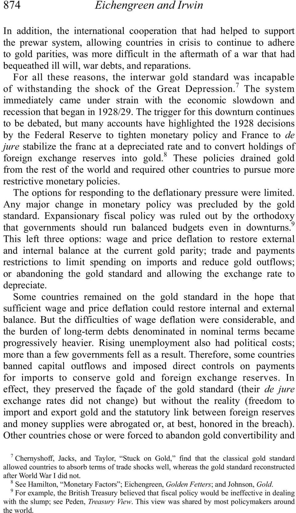 For all these reasons, the interwar gold standard was incapable of withstanding the shock of the Great Depression.