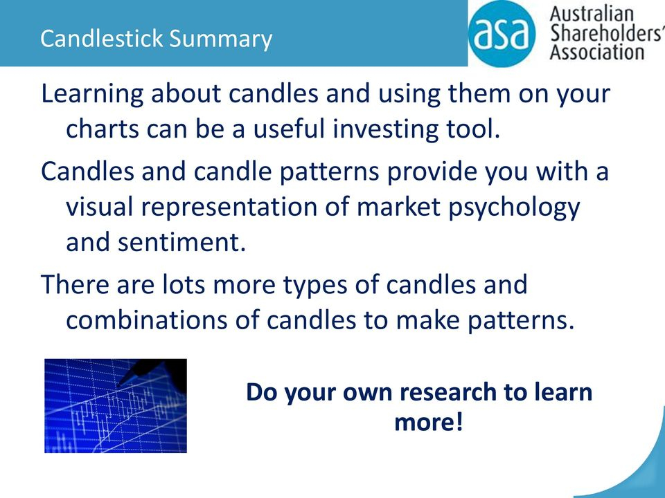 Candles and candle patterns provide you with a visual representation of market