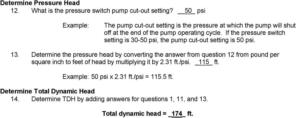 If the pressure switch setting is 30-50 psi, the pump cut-out setting is 50 psi. 13.