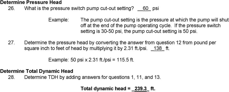 If the pressure switch setting is 30-50 psi, the pump cut-out setting is 50 psi. 27.