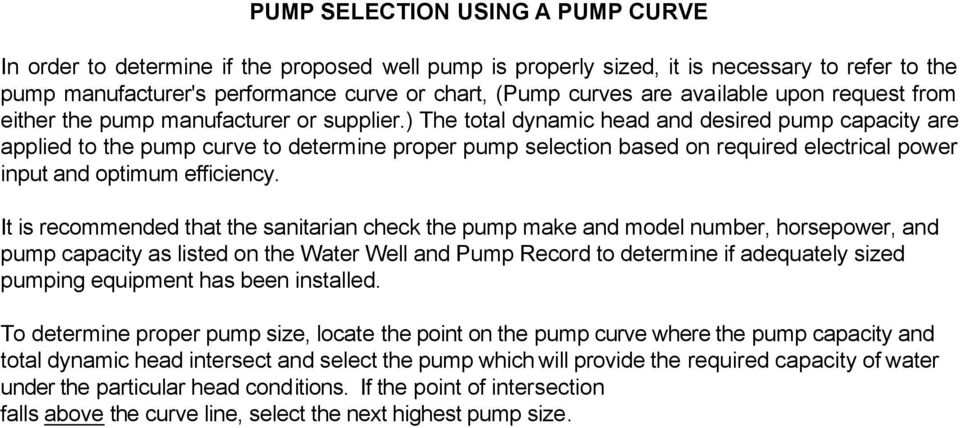 ) The total dynamic head and desired pump capacity are applied to the pump curve to determine proper pump selection based on required electrical power input and optimum efficiency.