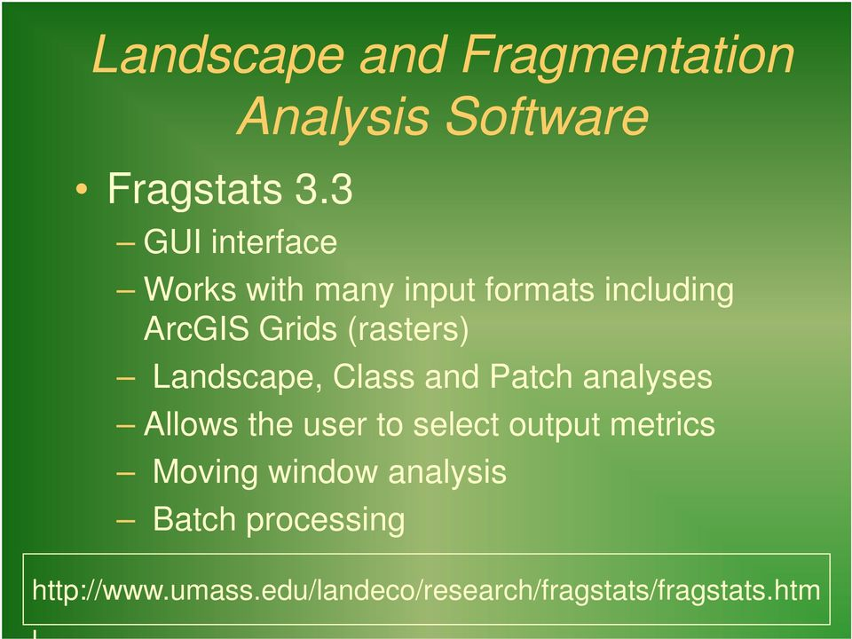 ArcGIS Grids (rasters) Landscape, Class and Patch analyses Allows the user to