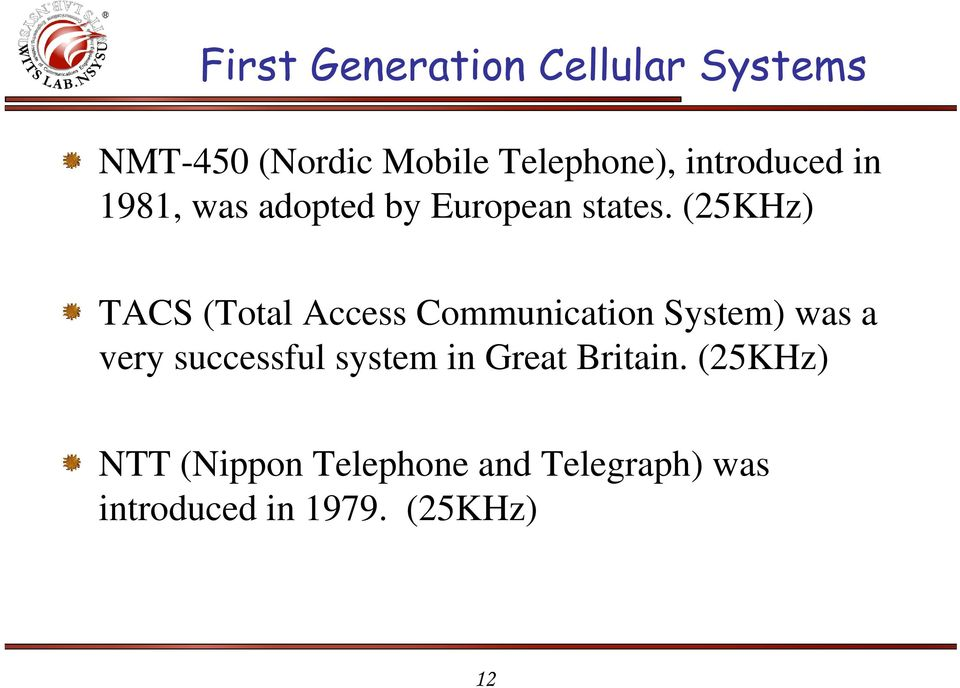 (25KHz) TACS (Total Access Communication System) was a very successful