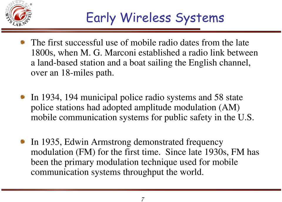 In 1934, 194 municipal police radio systems and 58 state police stations had adopted amplitude modulation (AM) mobile communication systems for public