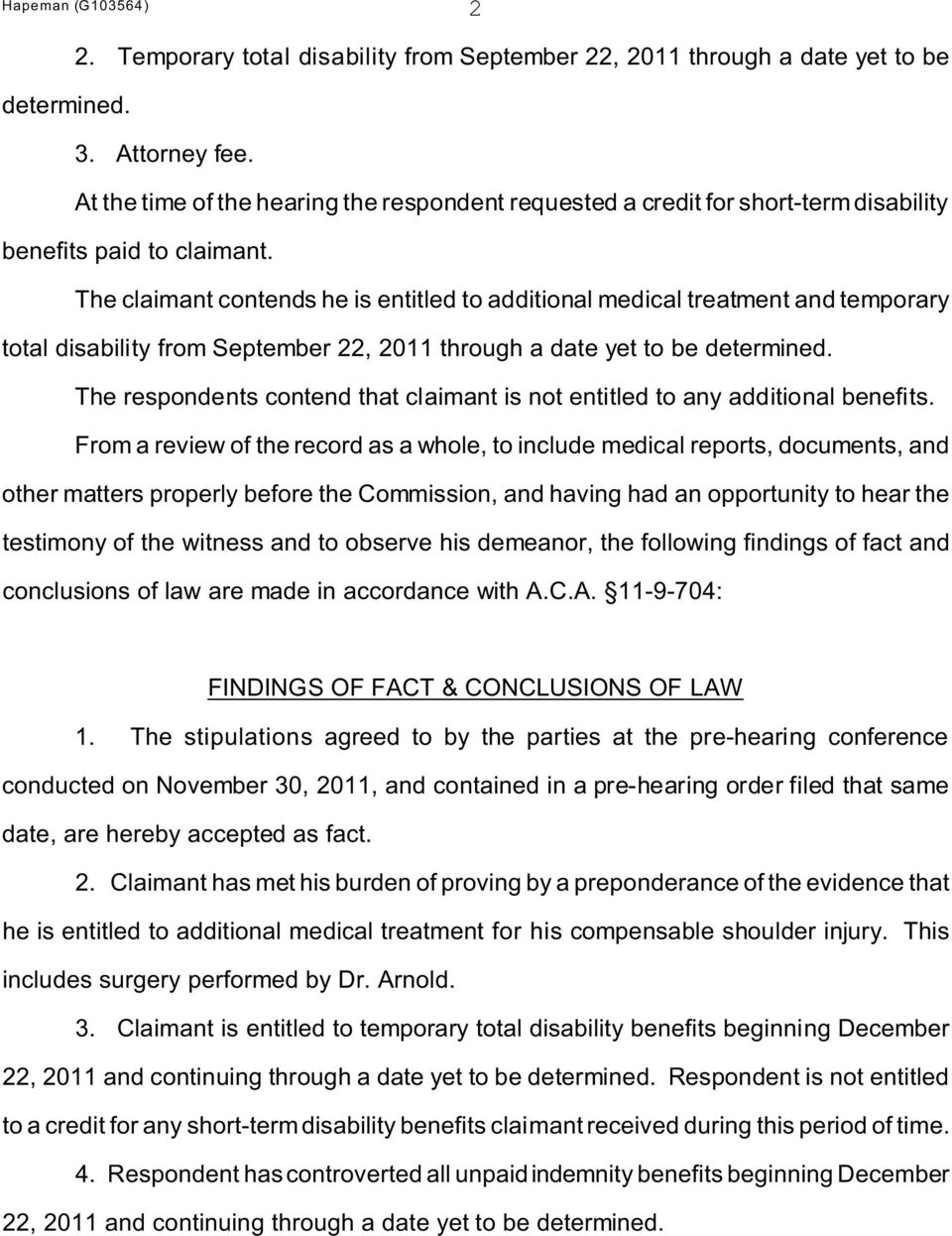 The claimant contends he is entitled to additional medical treatment and temporary total disability from September 22, 2011 through a date yet to be determined.