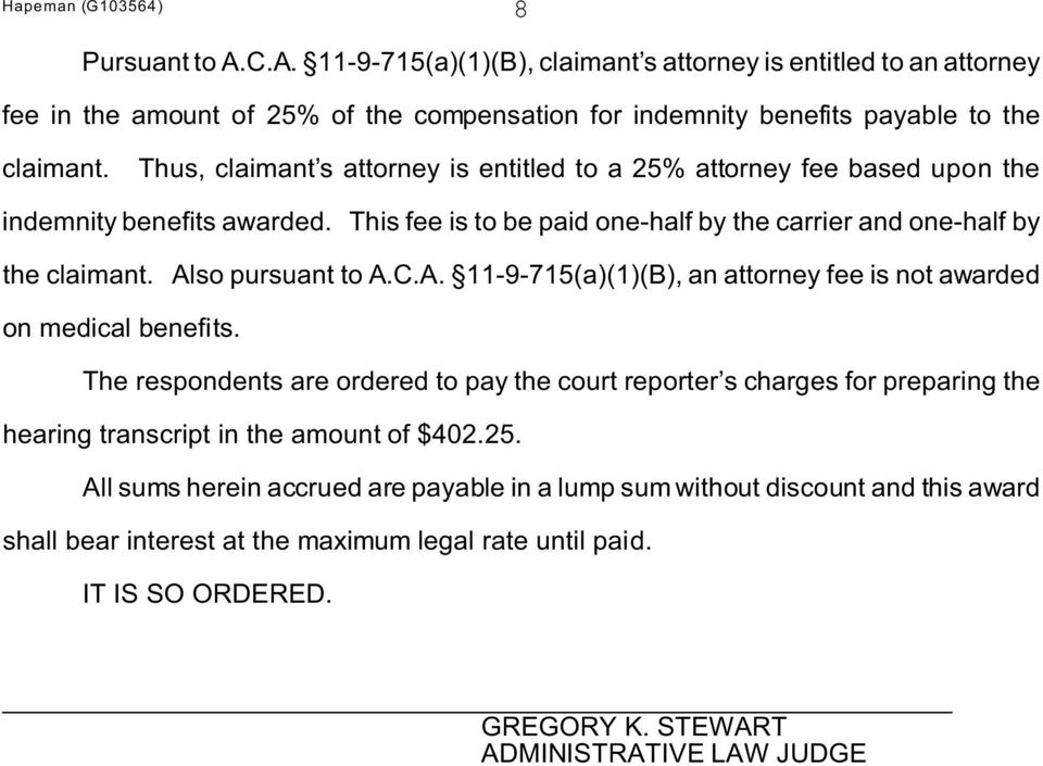 Also pursuant to A.C.A. 11-9-715(a)(1)(B), an attorney fee is not awarded on medical benefits.