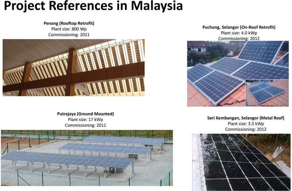 Commissioning: 2011 Puchong, Selangor (On Roof Retrofit) Plant size: 4.