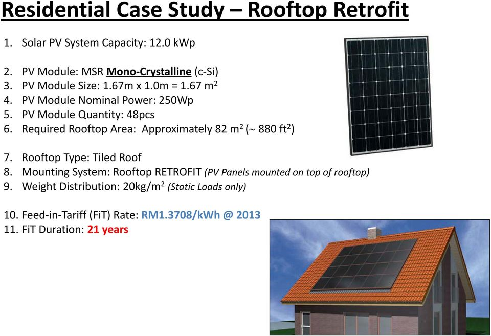 67 m2 PV Module Nominal Power: 250Wp PV Module Quantity: 48pcs Required Rooftop Area: Approximately 82 m2 ( 880 ft2) 7.