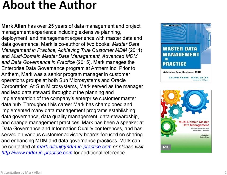 Mark is co-author of two books: Master Data Management in Practice, Achieving True Customer MDM (2011) and Multi-Domain Master Data Management, Advanced MDM and Data Governance in Practice (2015).