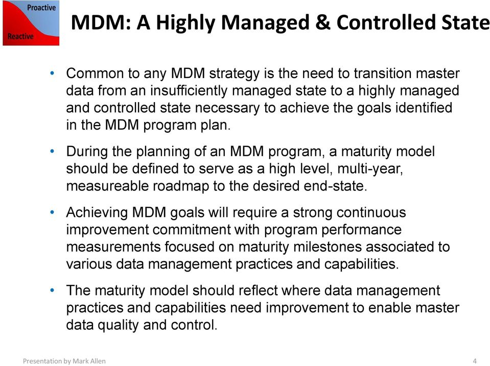 During the planning of an MDM program, a maturity model should be defined to serve as a high level, multi-year, measureable roadmap to the desired end-state.