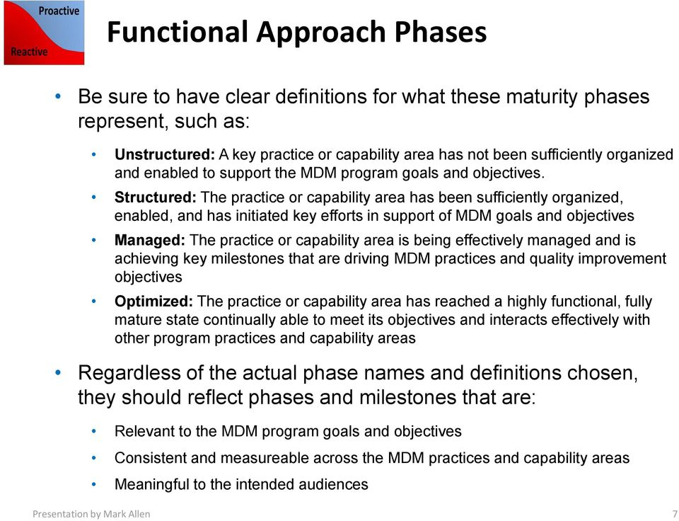 Structured: The practice or capability area has been sufficiently organized, enabled, and has initiated key efforts in support of MDM goals and objectives Managed: The practice or capability area is