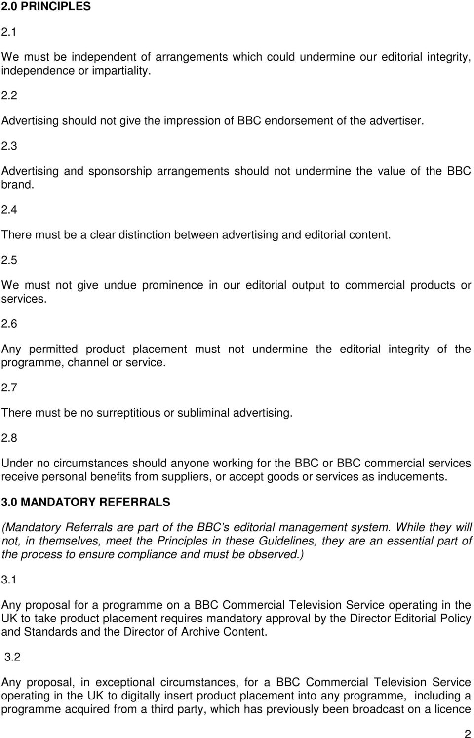 2.6 Any permitted product placement must not undermine the editorial integrity of the programme, channel or service. 2.