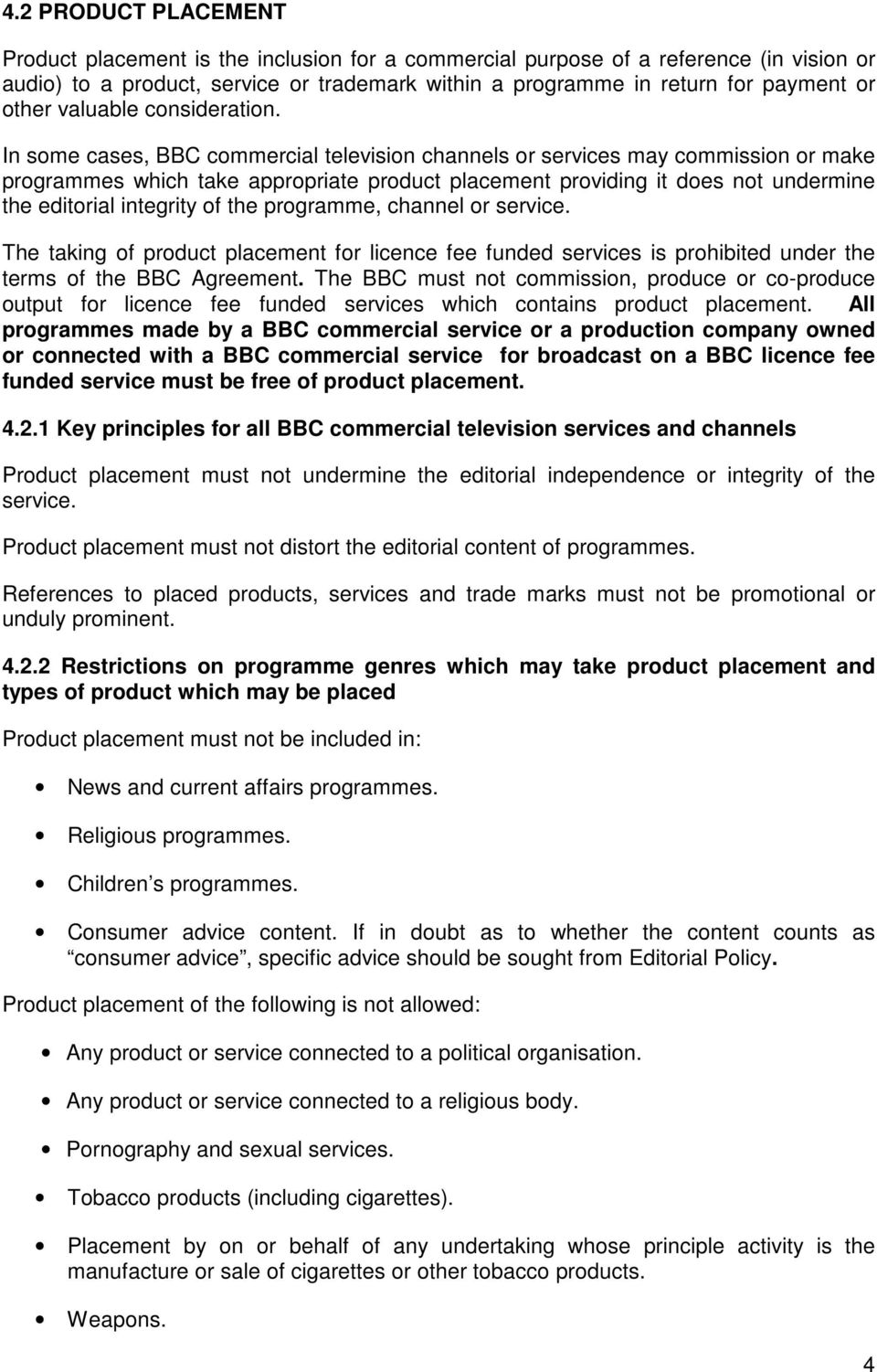 In some cases, BBC commercial television channels or services may commission or make programmes which take appropriate product placement providing it does not undermine the editorial integrity of the