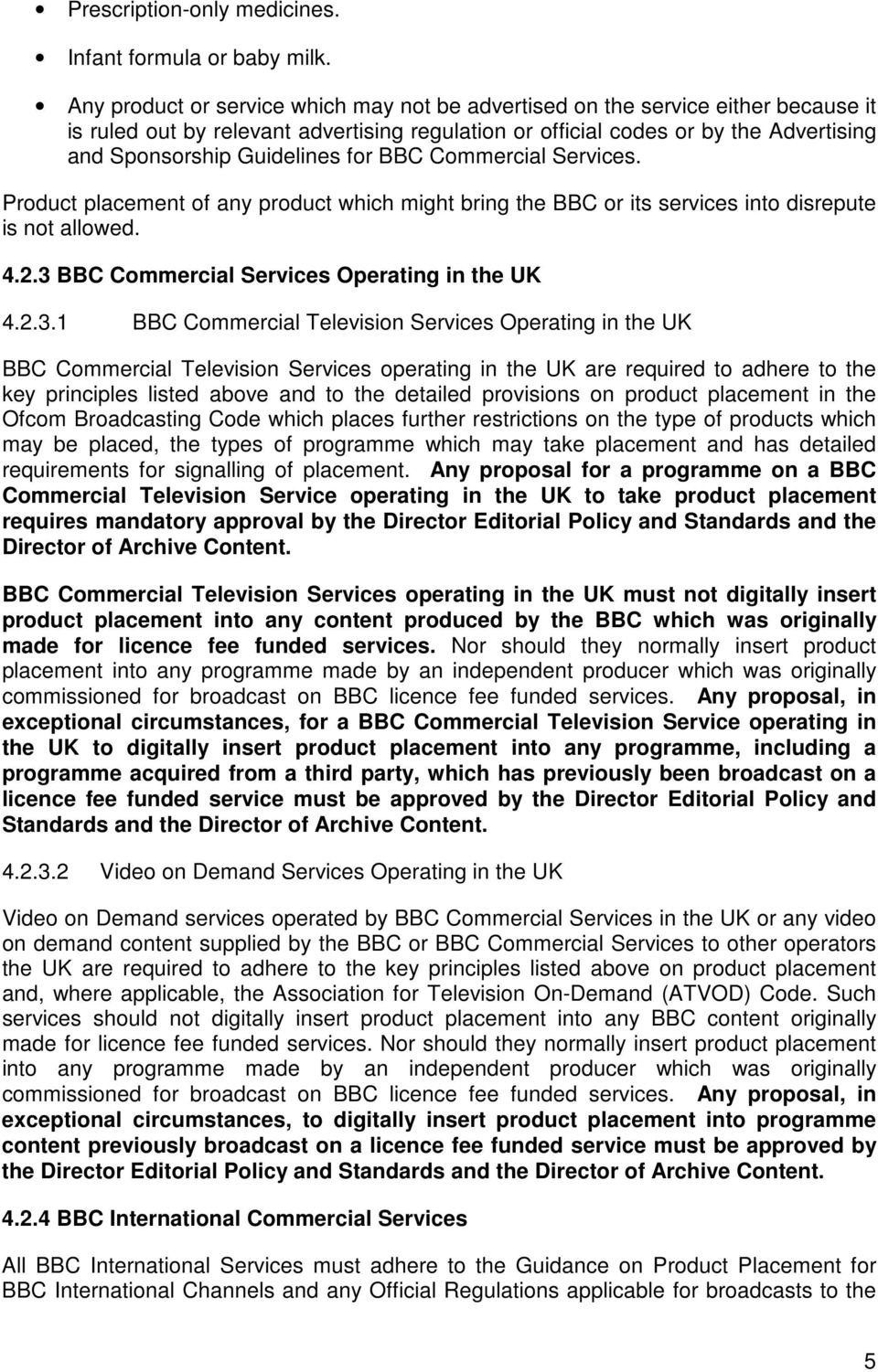 for BBC Commercial Services. Product placement of any product which might bring the BBC or its services into disrepute is not allowed. 4.2.3