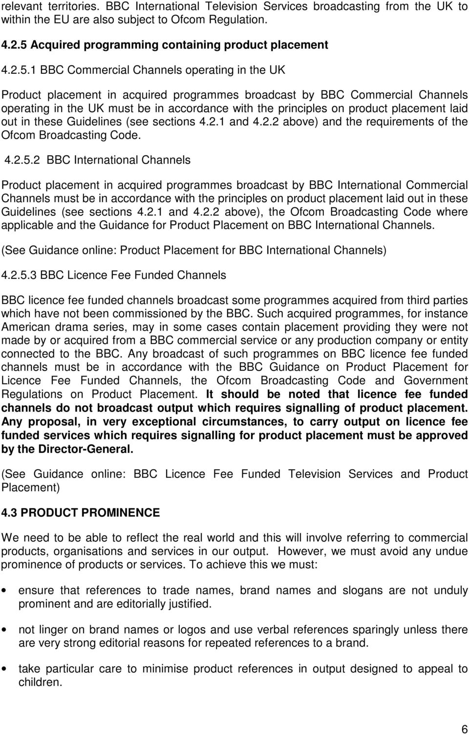 1 BBC Commercial Channels operating in the UK Product placement in acquired programmes broadcast by BBC Commercial Channels operating in the UK must be in accordance with the principles on product