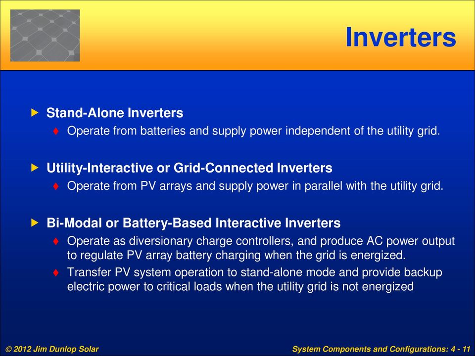 Bi-Modal or Battery-Based Interactive Inverters Operate as diversionary charge controllers, and produce AC power output to regulate PV array battery