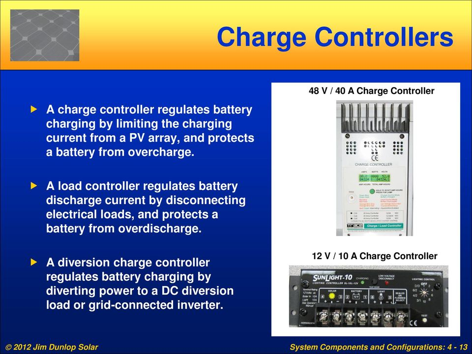 48 V / 40 A Charge Controller A load controller regulates battery discharge current by disconnecting electrical loads, and protects a