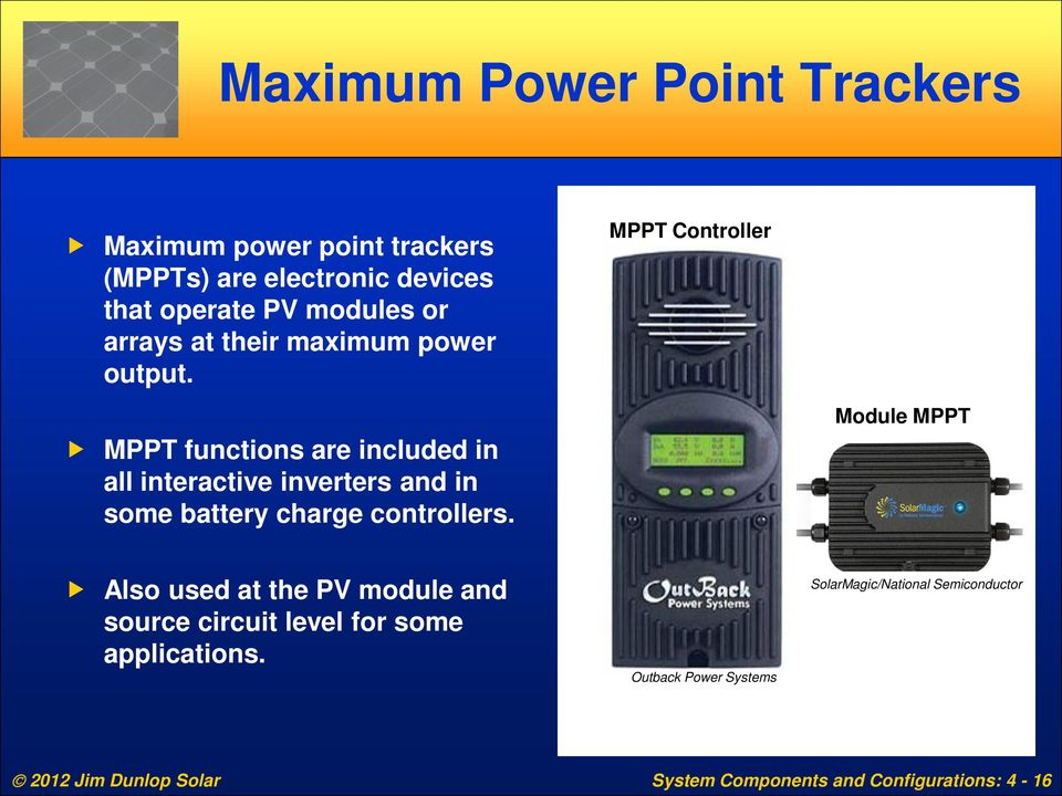 MPPT Controller MPPT functions are included in all interactive inverters and in some battery charge controllers.