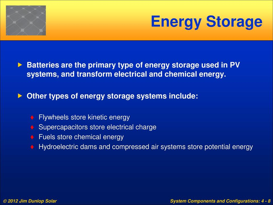 Other types of energy storage systems include: Flywheels store kinetic energy Supercapacitors store
