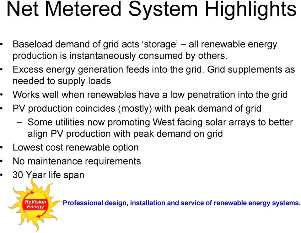 Grid supplements as needed to supply loads Works well when renewables have a low penetration into the grid PV production coincides