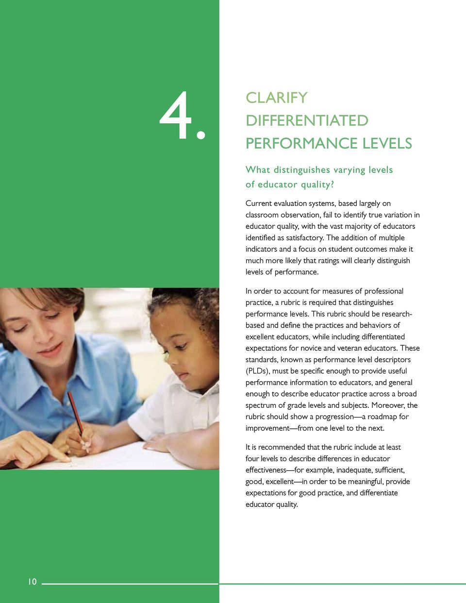 The addition of multiple indicators and a focus on student outcomes make it much more likely that ratings will clearly distinguish levels of performance.