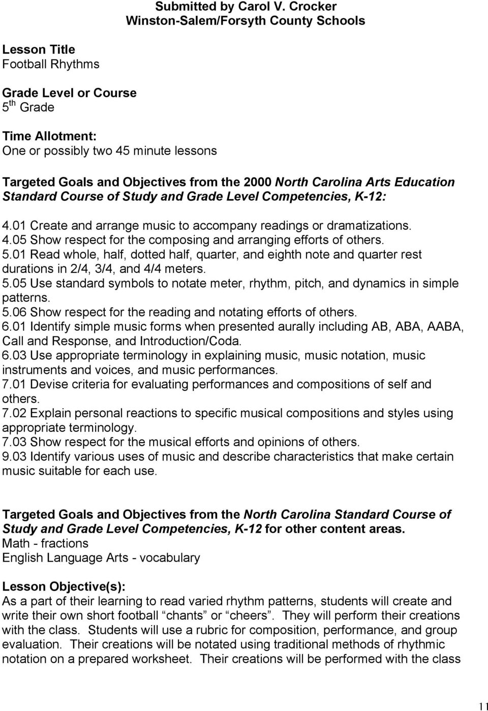 the 2000 North Carolina Arts Education Standard Course of Study and Grade Level Competencies, K-12: 4.01 Create and arrange music to accompany readings or dramatizations. 4.05 Show respect for the composing and arranging efforts of others.