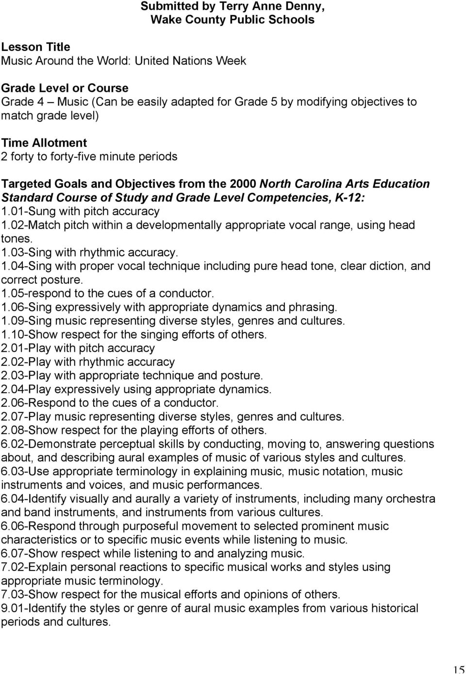 Competencies, K-12: 1.01-Sung with pitch accuracy 1.02-Match pitch within a developmentally appropriate vocal range, using head tones. 1.03-Sing with rhythmic accuracy. 1.04-Sing with proper vocal technique including pure head tone, clear diction, and correct posture.