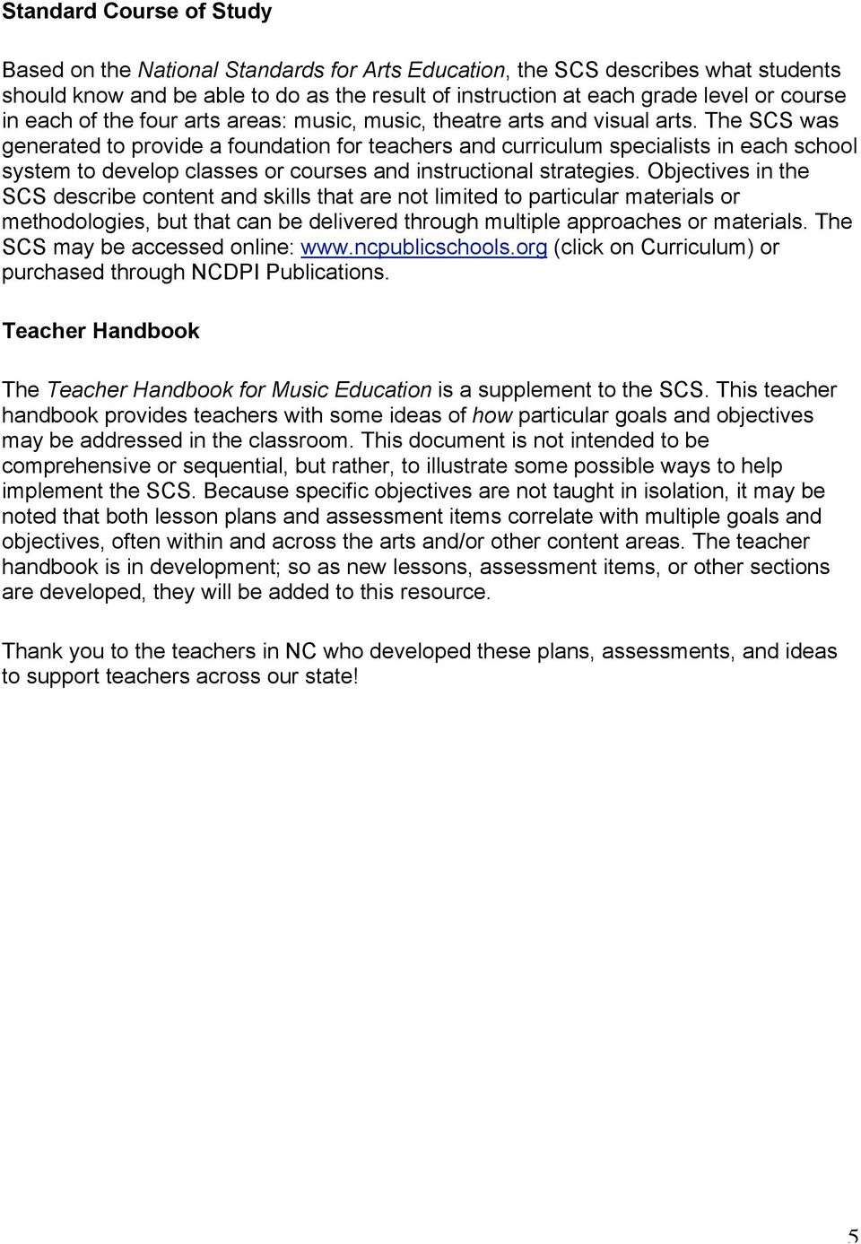 The SCS was generated to provide a foundation for teachers and curriculum specialists in each school system to develop classes or courses and instructional strategies.