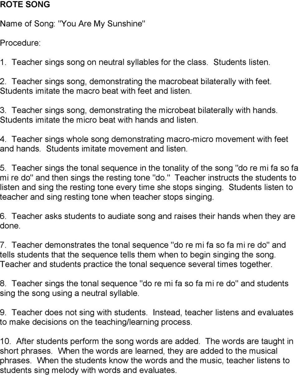 Teacher sings whole song demonstrating macro-micro movement with feet and hands. Students imitate movement and listen. 5.
