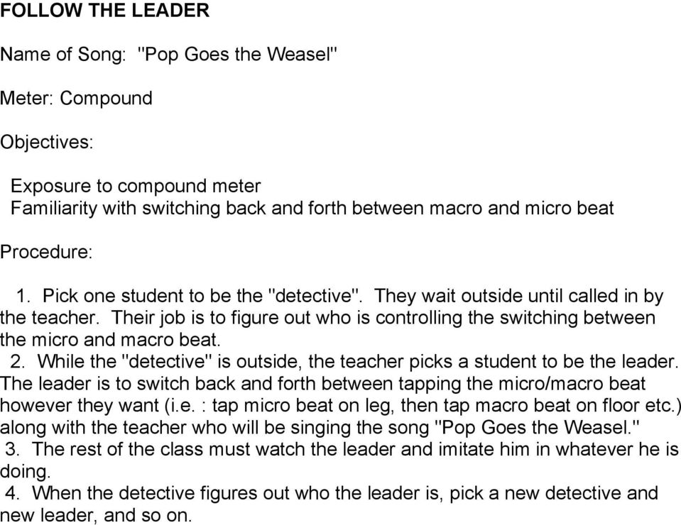 "While the ""detective"" is outside, the teacher picks a student to be the leader. The leader is to switch back and forth between tapping the micro/macro beat however they want (i.e. : tap micro beat on leg, then tap macro beat on floor etc."